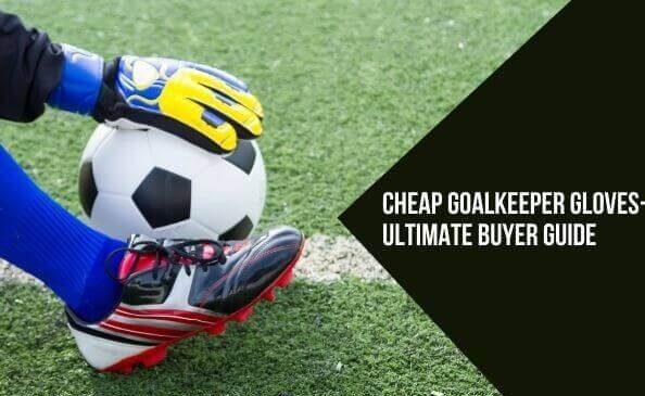 Best Cheap Goalkeeper Gloves