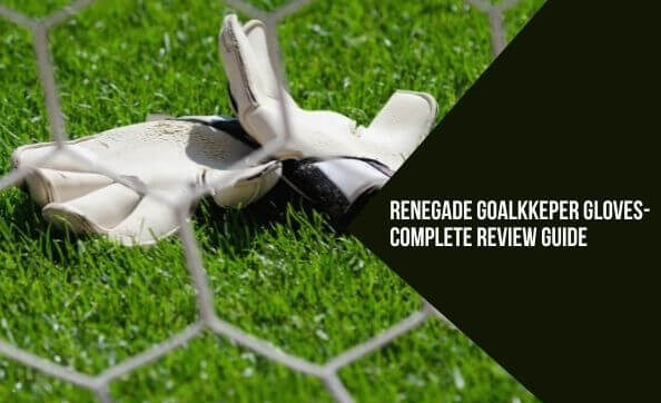Renegade Goalkeeper Gloves - Review Guide